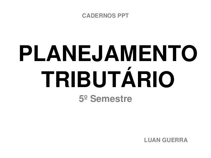CADERNOS PPTPLANEJAMENTO  TRIBUTÁRIO    5º Semestre                   LUAN GUERRA