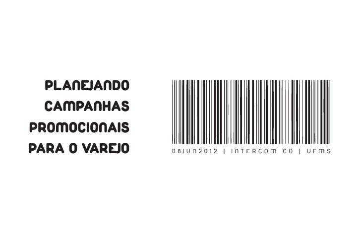 PLANEJANDO  CAMPANHASPROMOCIONAISPARA O VAREJO   08JUN2012   |   INTERCOM   CO   |   UFMS