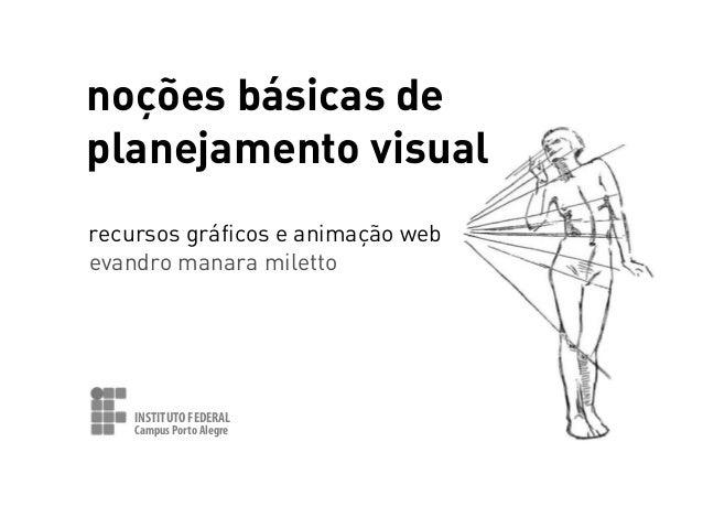 noções básicas de planejamento visual recursos gráficos e animação web evandro manara miletto  INSTITUTO FEDERAL Campus Po...