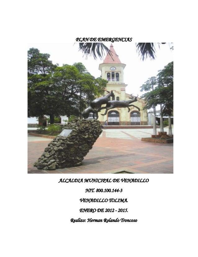 PLAN DE EMERGENCIASALCALDIA MUNICIPAL DE VENADILLO          NIT. 800.100.144-3       VENADILLO TOLIMA.       ENERO DE 2012...