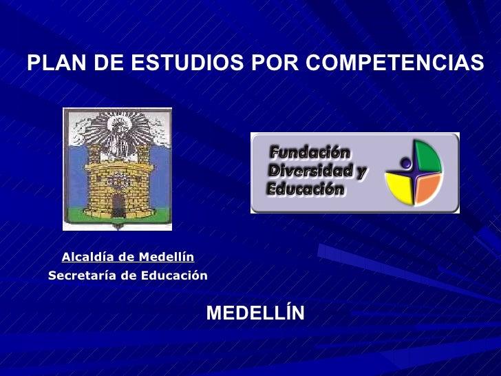Alcaldía de Medellín Secretaría de Educación PLAN DE ESTUDIOS POR COMPETENCIAS MEDELLÍN