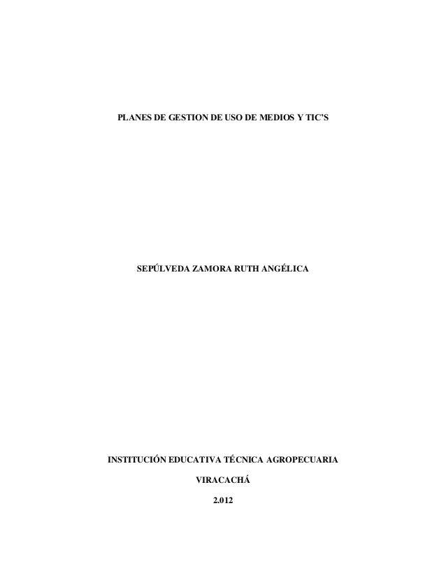 PLANES DE GESTION DE USO DE MEDIOS Y TIC'S     SEPÚLVEDA ZAMORA RUTH ANGÉLICAINSTITUCIÓN EDUCATIVA TÉCNICA AGROPECUARIA   ...
