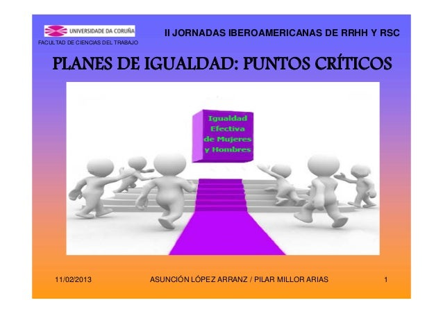 II JORNADAS IBEROAMERICANAS DE RRHH Y RSCFACULTAD DE CIENCIAS DEL TRABAJO    PLANES DE IGUALDAD: PUNTOS CRÍTICOS     11/02...