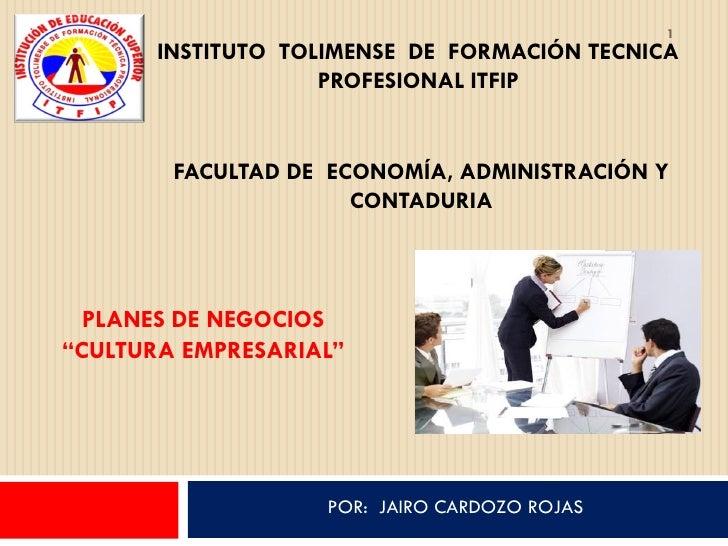 1       INSTITUTO TOLIMENSE DE FORMACIÓN TECNICA                    PROFESIONAL ITFIP        FACULTAD DE ECONOMÍA, ADMINIS...