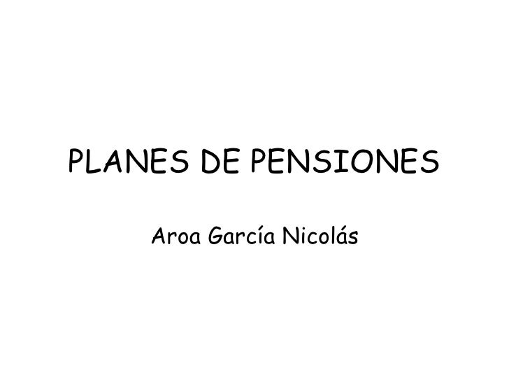 PLANES DE PENSIONES Aroa García Nicolás