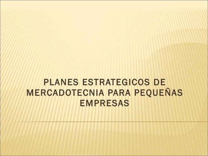 PLANES ESTRATEGICOS DE MERCADOTECNIA PARA PEQUEÑAS EMPRESAS