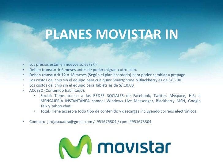 PLANES MOVISTAR IN•   Los precios están en nuevos soles (S/.)•   Deben transcurrir 6 meses antes de poder migrar a otro pl...