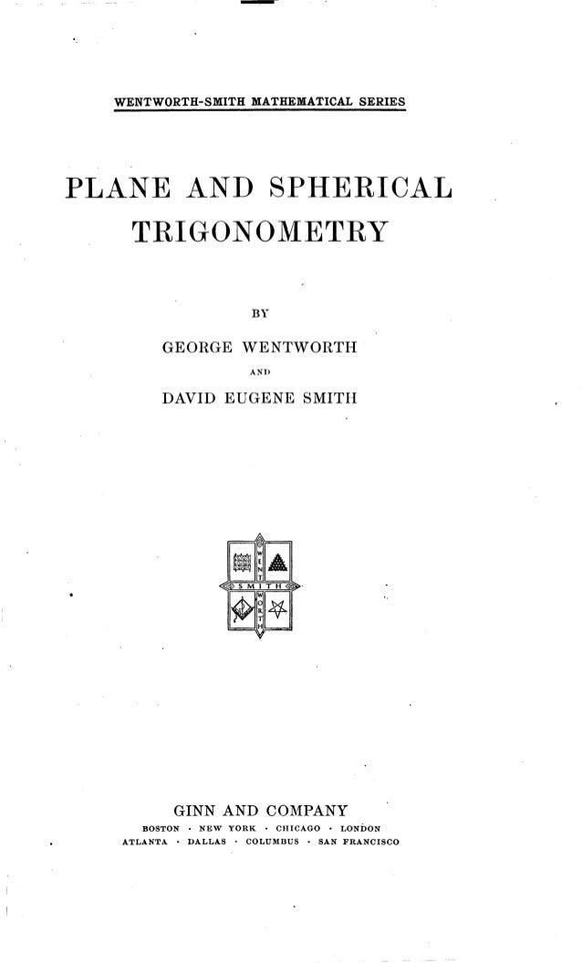 plane and spherical trigonometry Similar items plane and spherical trigonometry by: wheeler, h n (henry nathan), 1850- published: (1895) plane and spherical trigonometry.
