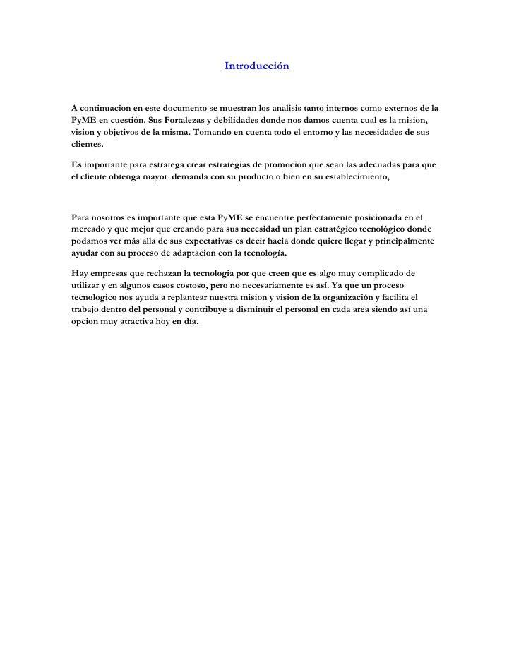 Introducción<br />A continuacion en este documento se muestran los analisis tanto internos como externos de la PyME en cue...