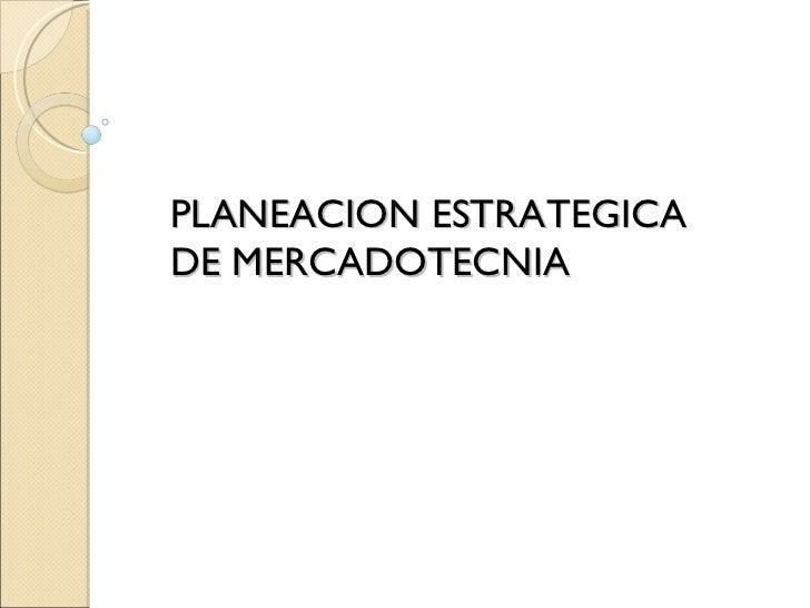 PLANEACION ESTRATEGICA DE MERCADOTECNIA