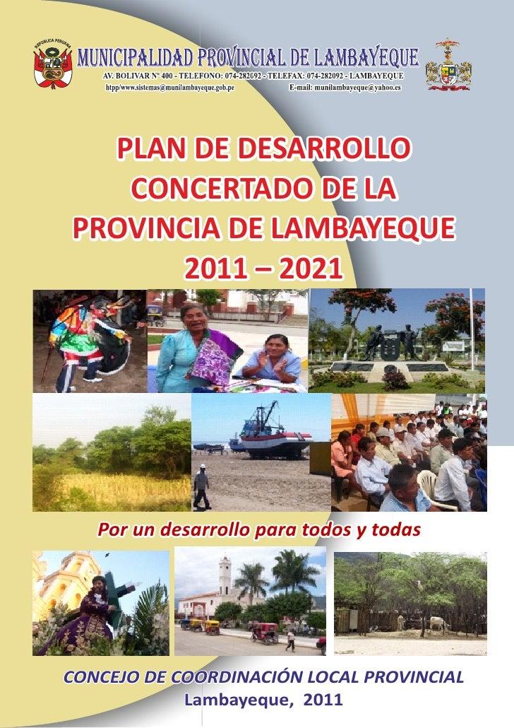 PLAN DE DESARROLLO   CONCERTADO DE LAPROVINCIA DE LAMBAYEQUE      2011 – 2021   Por un desarrollo para todos y todasCONCEJ...