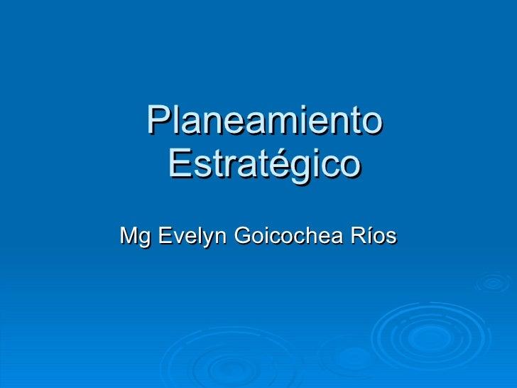 Planeamiento Estratégico Mg Evelyn Goicochea Ríos