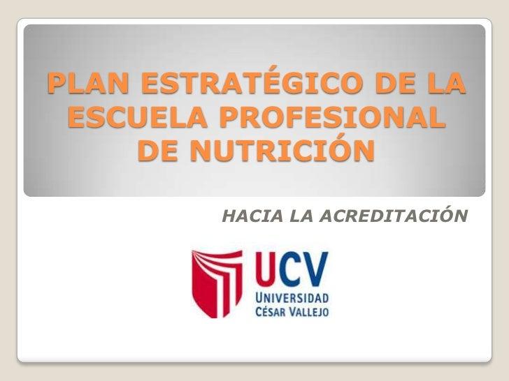 PLAN ESTRATÉGICO DE LA ESCUELA PROFESIONAL     DE NUTRICIÓN         HACIA LA ACREDITACIÓN