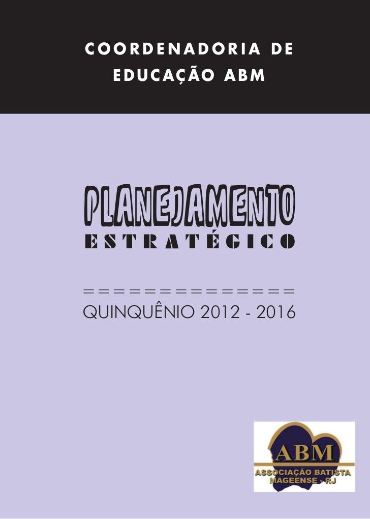 COORDENADORIA DE   EDUCAÇÃO ABMplanejamentoESTRATÉGICO==============QUINQUÊNIO 2012 - 2016          1
