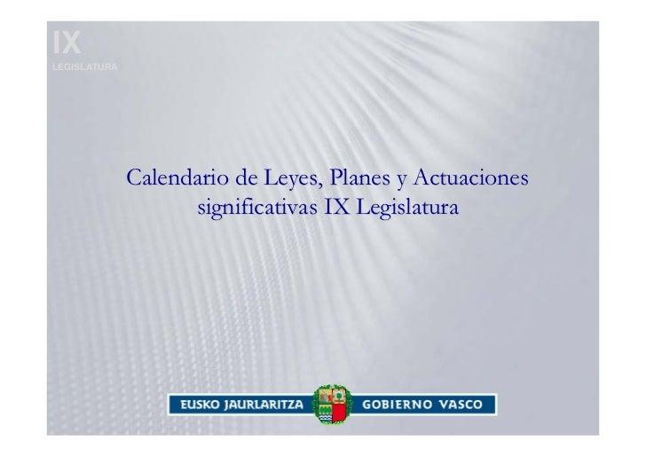 IX LEGISLATURA                   Calendario de Leyes, Planes y Actuaciones                     significativas IX Legislatu...