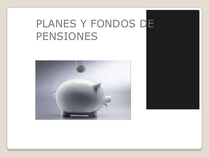 PLANES Y FONDOS DE  PENSIONES<br />