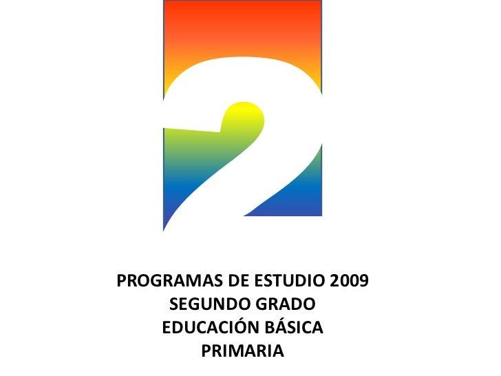 2<br />PROGRAMAS DE ESTUDIO 2009SEGUNDO GRADOEDUCACIÓN BÁSICAPRIMARIA<br />