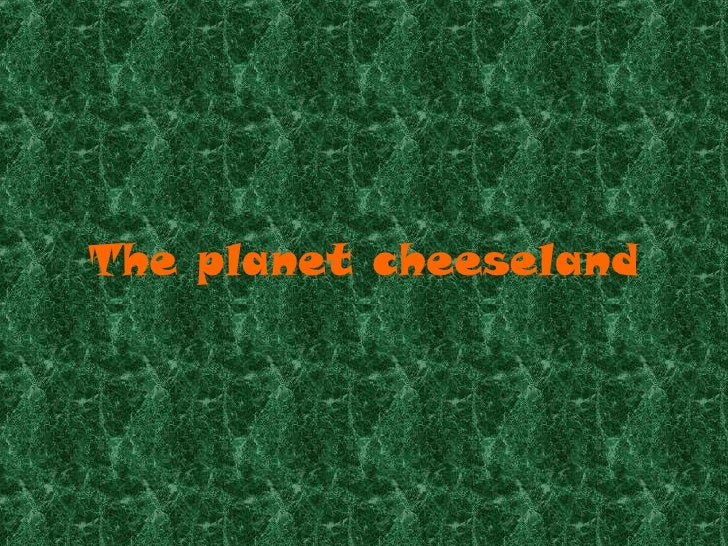 The planet cheeseland