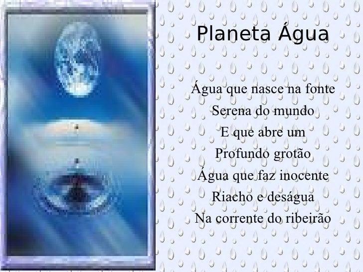Água que nasce na fonte Serena do mundo E que abre um Profundo grotão Água que faz inocente Riacho e deságua Na corrente d...
