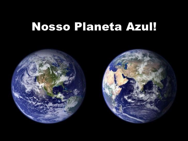 Nosso Planeta Azul!