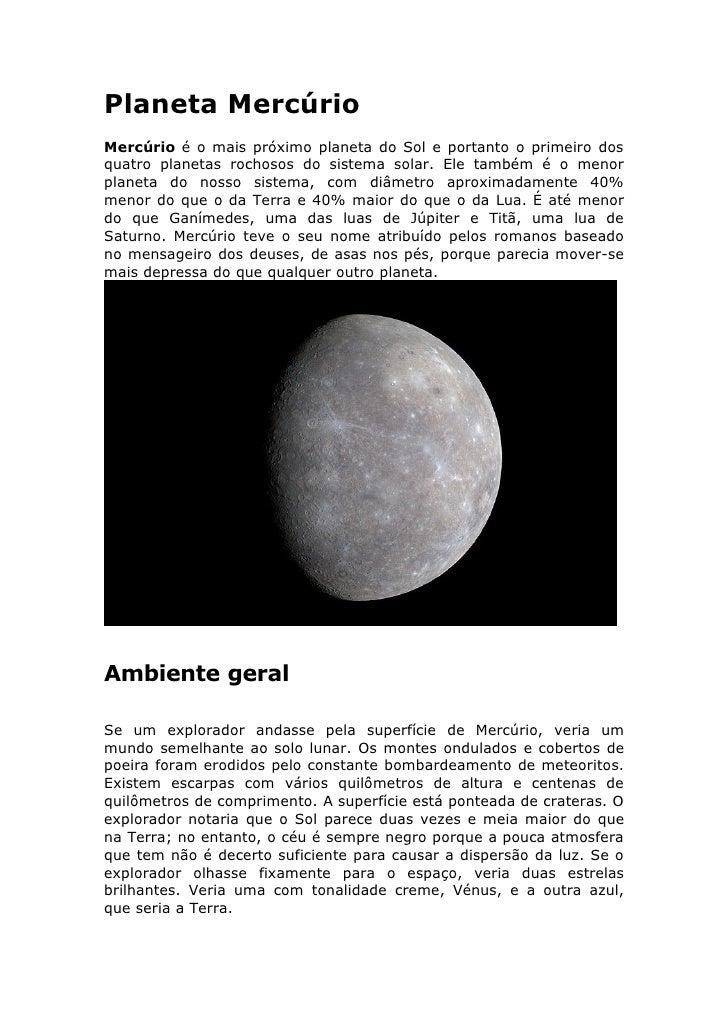 Planeta Mercúrio Mercúrio é o mais próximo planeta do Sol e portanto o primeiro dos quatro planetas rochosos do sistema so...