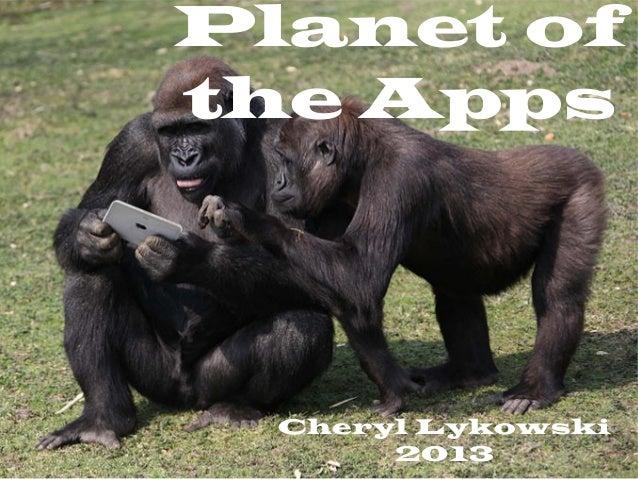 Planet ofthe Apps  Cheryl Lykowski       2013