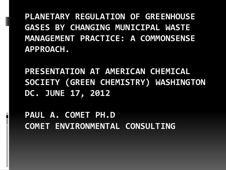 PLANETARY REGULATION OF GREENHOUSEGASES BY CHANGING MUNICIPAL WASTEMANAGEMENT PRACTICE: A COMMONSENSEAPPROACH.PRESENTATION...