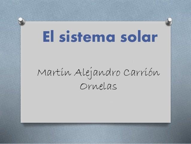 El sistema solar  Martin Alejandro Carrión  Ornelas
