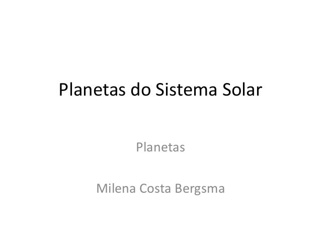 Planetas do Sistema SolarPlanetasMilena Costa Bergsma