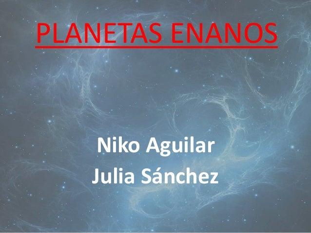 PLANETAS ENANOS Niko Aguilar Julia Sánchez