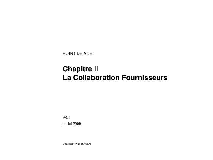 POINT DE VUE   Chapitre II La Collaboration Fournisseurs     V0.1 Juillet 2009     Copyright Planet Award