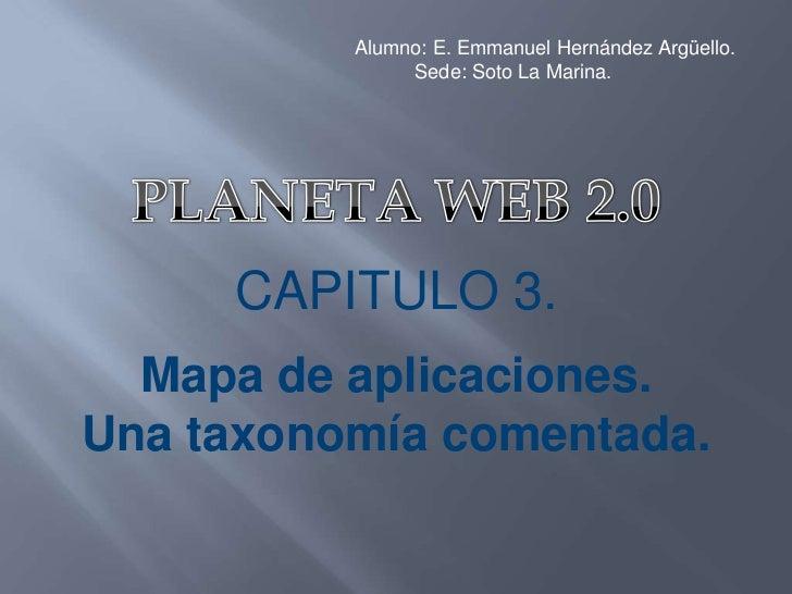 Alumno: E. Emmanuel Hernández Argüello.<br />          Sede: Soto La Marina.<br />PLANETA WEB 2.0<br />CAPITULO 3.<br />Ma...