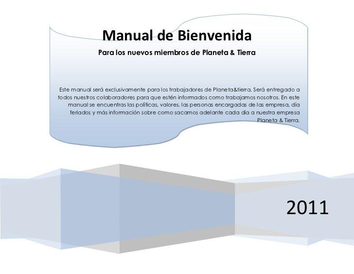 Manual de Bienvenida               Para los nuevos miembros de Planeta & Tierra Este manual será exclusivamente para los t...