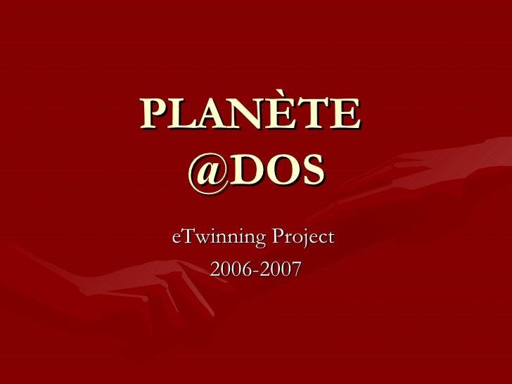 PLANÈTE  @DOS eTwinning Project  2006-2007