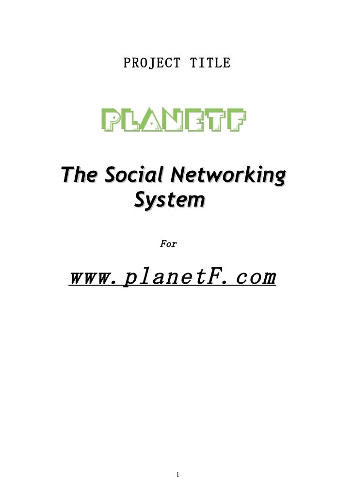 PROJECT TITLEThe Social Networking       System         Forwww.planetF.com           1