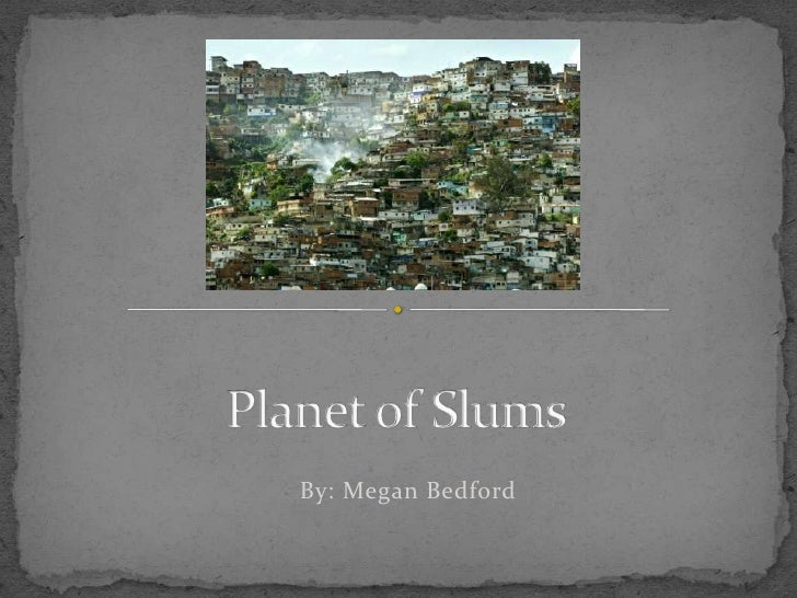 Planet of Slums<br />By: Megan Bedford<br />