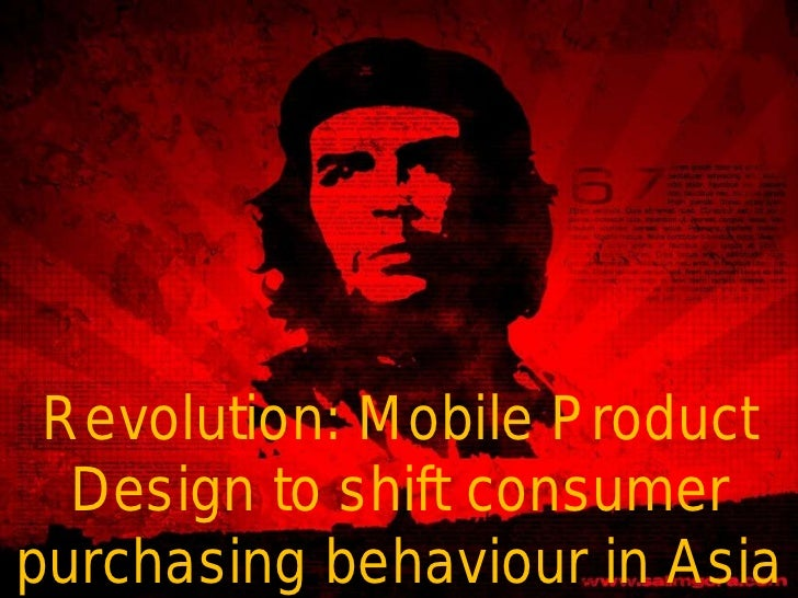 Revolution: Mobile Product  Design to shift consumerpurchasing behaviour in Asia