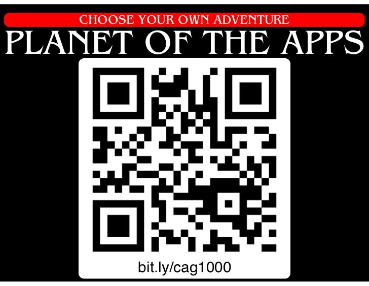 CHOOSE YOUR OWN ADVENTUREPLANET OF THE APPS         bit.ly/cag1000