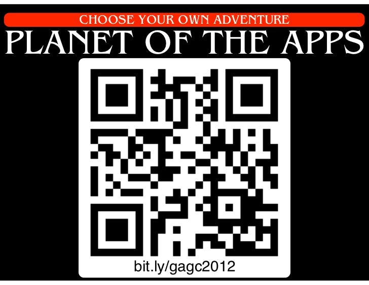 CHOOSE YOUR OWN ADVENTUREPLANET OF THE APPS         bit.ly/gagc2012