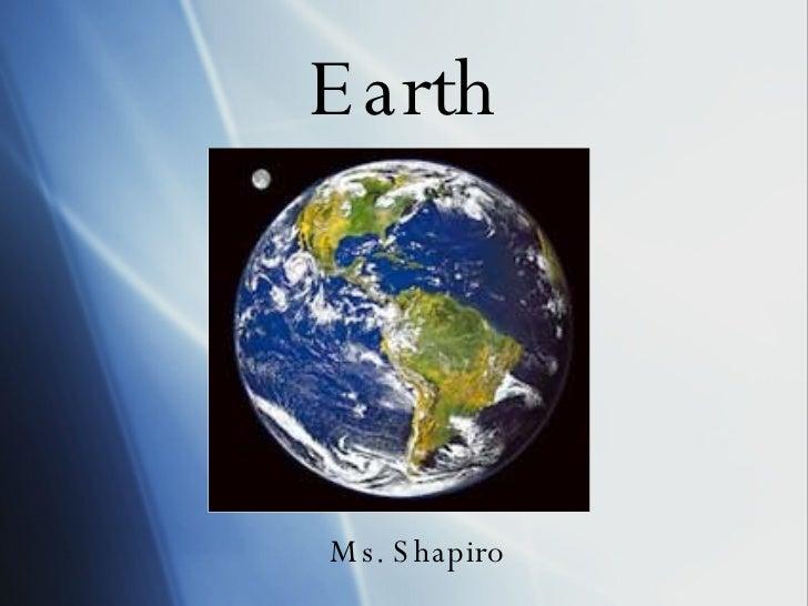 Earth Ms. Shapiro
