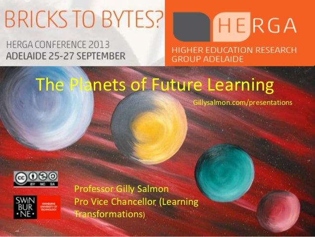 The Planets of Future Learning Gillysalmon.com/presentations Professor Gilly Salmon Pro Vice Chancellor (Learning Transfor...