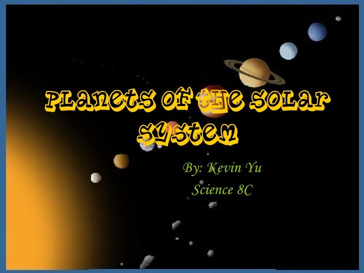 Planets of the Solar System By: Kevin Yu Science 8C