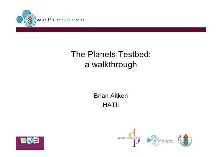 The Planets Testbed:    a walkthrough        Brian Aitken         HATII