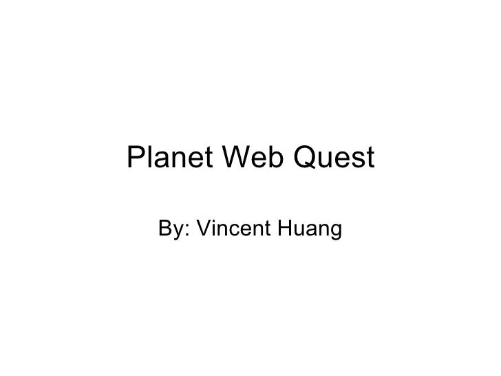 Planet Web Quest By: Vincent Huang