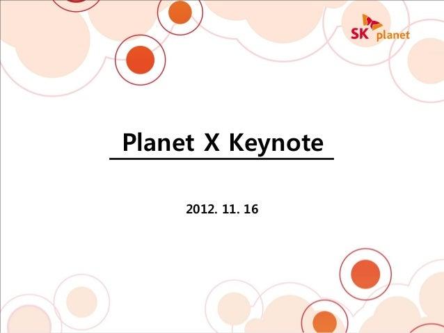 Planet X Keynote                                2012. 11. 162012 Planet X Conference              1