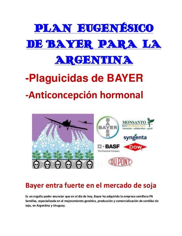 PLAN EUGENÉSICO DE BAYER PARA LA ARGENTINA -Plaguicidas de BAYER -Anticoncepción hormonal  Bayer entra fuerte en el mercad...