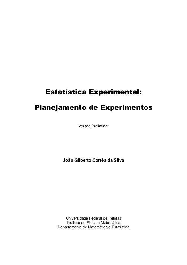 Estatística Experimental:Planejamento de Experimentos                Versão Preliminar       João Gilberto Corrêa da Silva...