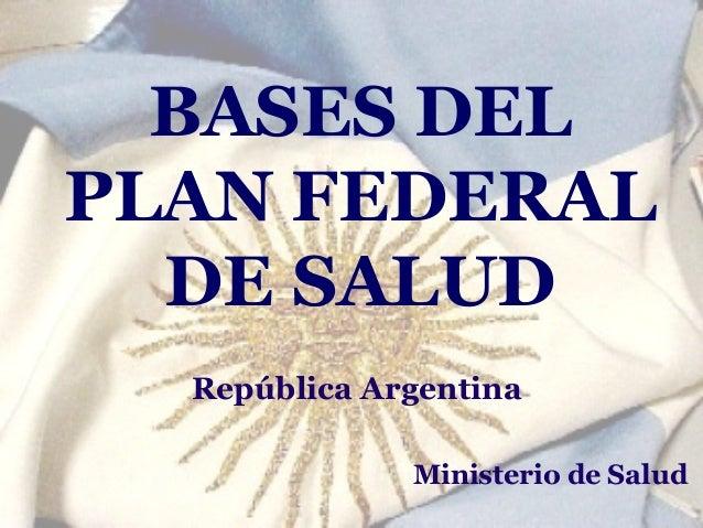 BASES DEL PLAN FEDERAL DE SALUD República Argentina Ministerio de Salud