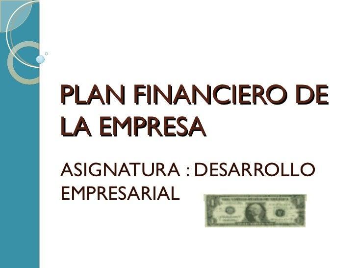 PLAN FINANCIERO DE LA EMPRESA ASIGNATURA : DESARROLLO EMPRESARIAL