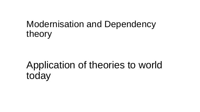 "modernisation and dependency theory essay Dependency theory is a body of social science theories, both from developed and developing nations, which are predicated on the notion that resources flow from a ""periphery"" of poor and underdeveloped states to a ""centre"" of wealthy states, enriching the latter at the expense of the former."